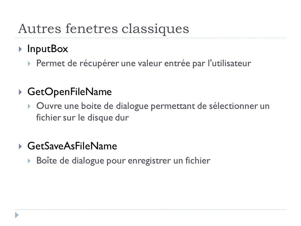 Autres fenetres classiques InputBox Permet de récupérer une valeur entrée par l'utilisateur GetOpenFileName Ouvre une boite de dialogue permettant de