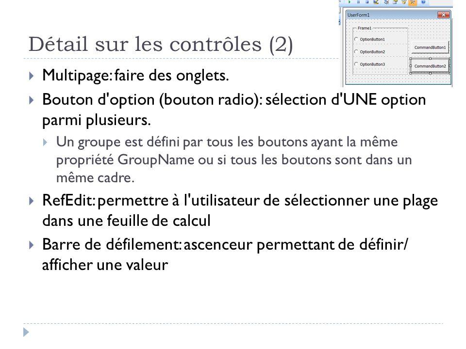 Détail sur les contrôles (2) Multipage: faire des onglets. Bouton d'option (bouton radio): sélection d'UNE option parmi plusieurs. Un groupe est défin