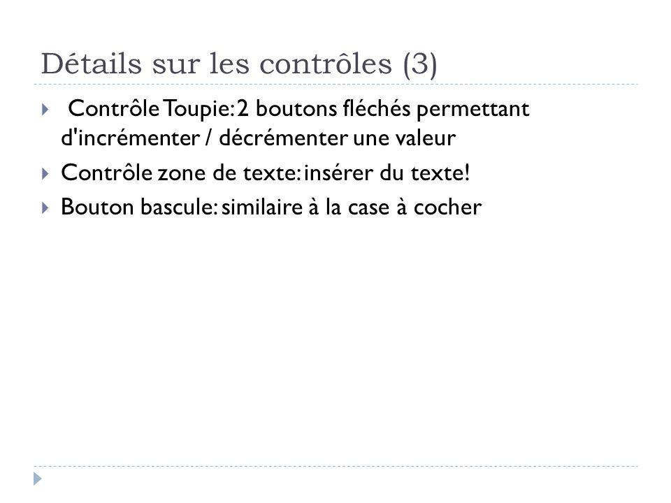 Détails sur les contrôles (3) Contrôle Toupie: 2 boutons fléchés permettant d'incrémenter / décrémenter une valeur Contrôle zone de texte: insérer du
