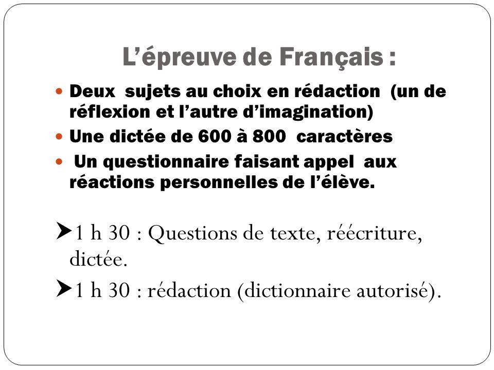 Lépreuve de Français : Deux sujets au choix en rédaction (un de réflexion et lautre dimagination) Une dictée de 600 à 800 caractères Un questionnaire