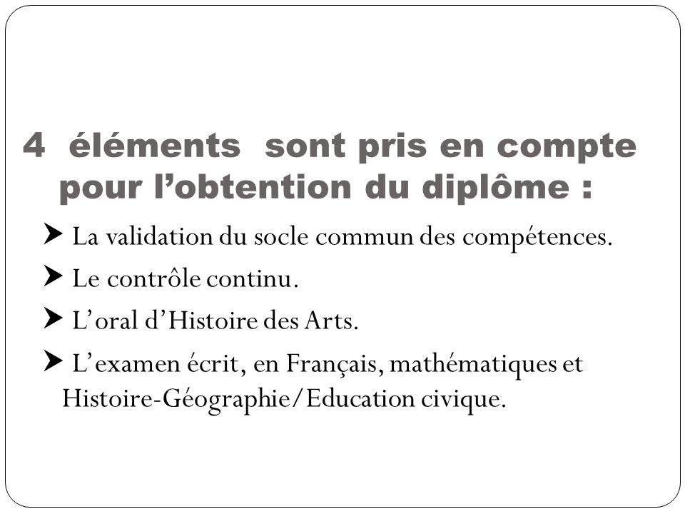 4 éléments sont pris en compte pour lobtention du diplôme : La validation du socle commun des compétences. Le contrôle continu. Loral dHistoire des Ar