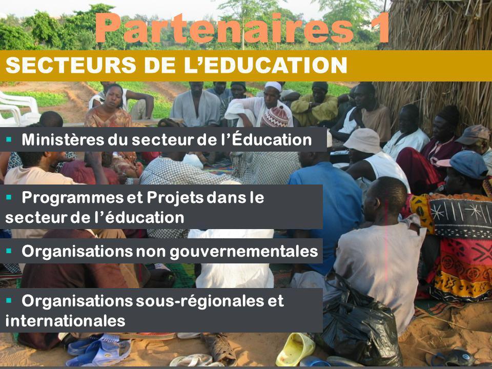 Partenaires 1 10 Ministères du secteur de lÉducation Programmes et Projets dans le secteur de léducation Organisations non gouvernementales Organisati