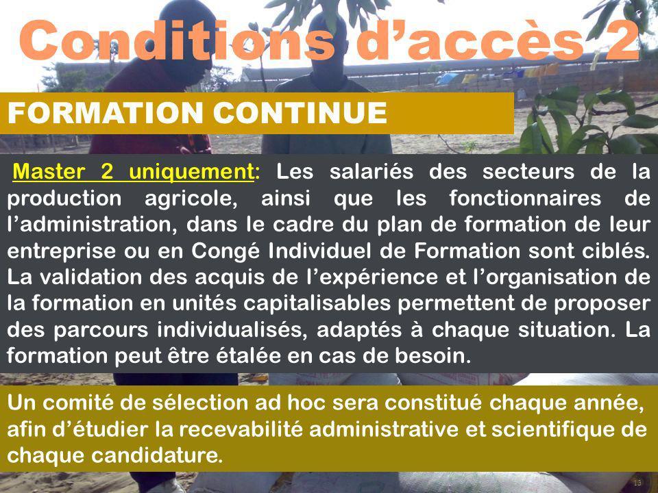 Conditions daccès 2 13 FORMATION CONTINUE Master 2 uniquement: Les salariés des secteurs de la production agricole, ainsi que les fonctionnaires de la