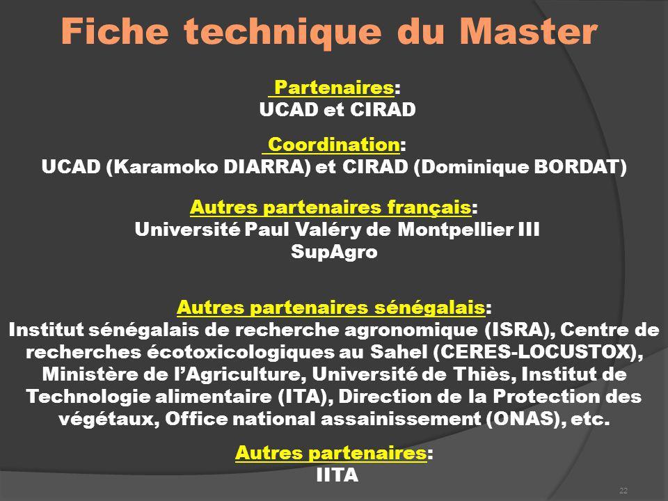 22 Fiche technique du Master Partenaires: UCAD et CIRAD Coordination: UCAD (Karamoko DIARRA) et CIRAD (Dominique BORDAT) Autres partenaires français: