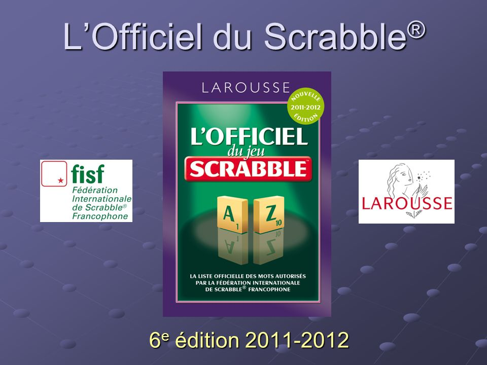 LOfficiel du Scrabble ® 6 e édition 2011-2012