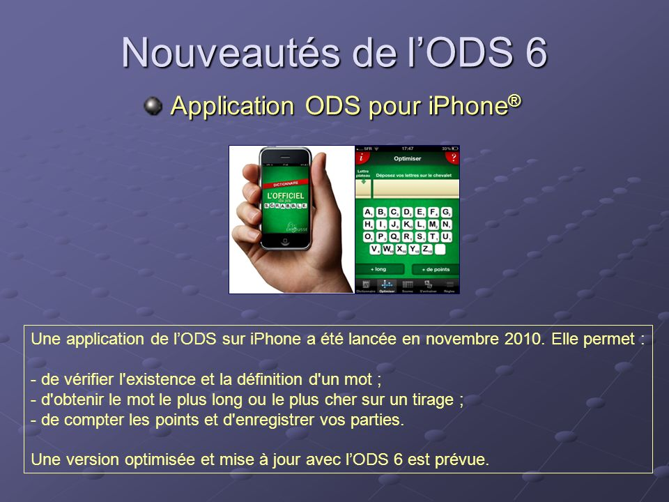 Nouveautés de lODS 6 Application ODS pour iPhone ® Application ODS pour iPhone ® Une application de lODS sur iPhone a été lancée en novembre 2010.