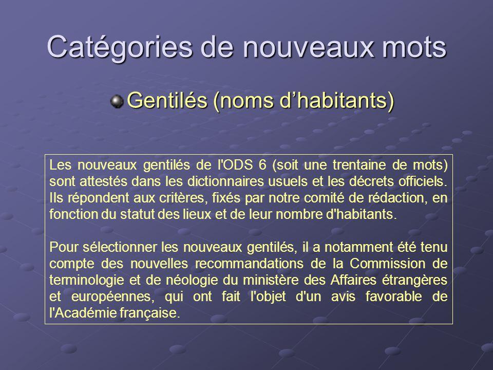 Catégories de nouveaux mots Gentilés (noms dhabitants) Les nouveaux gentilés de l'ODS 6 (soit une trentaine de mots) sont attestés dans les dictionnai