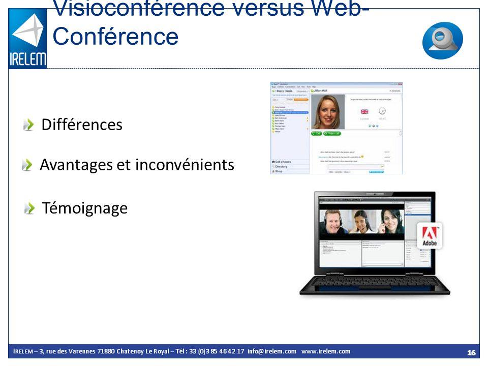 16 Visioconférence versus Web- Conférence Différences Avantages et inconvénients Témoignage