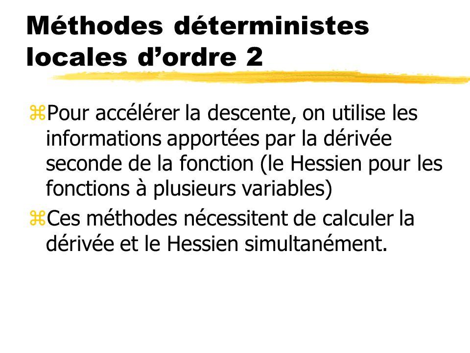 Méthodes déterministes locales dordre 2 zPour accélérer la descente, on utilise les informations apportées par la dérivée seconde de la fonction (le H