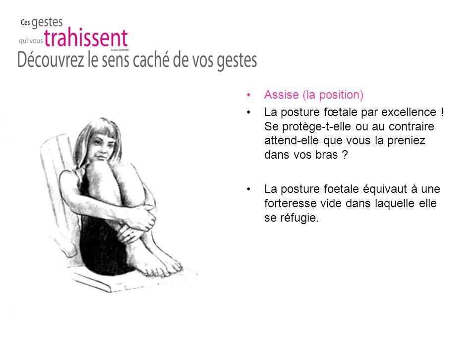 Assise (la position) La posture fœtale par excellence .