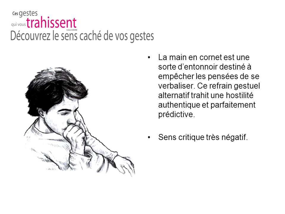 La main en cornet est une sorte dentonnoir destiné à empêcher les pensées de se verbaliser.