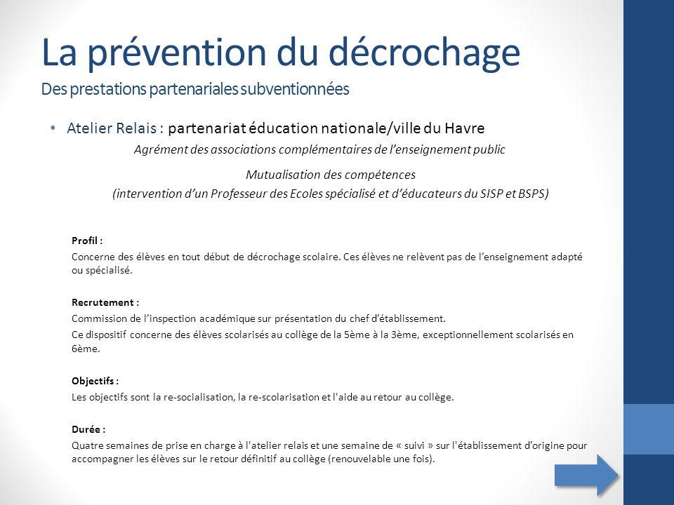 La prévention du décrochage Des prestations partenariales subventionnées Atelier Relais : partenariat éducation nationale/ville du Havre Agrément des