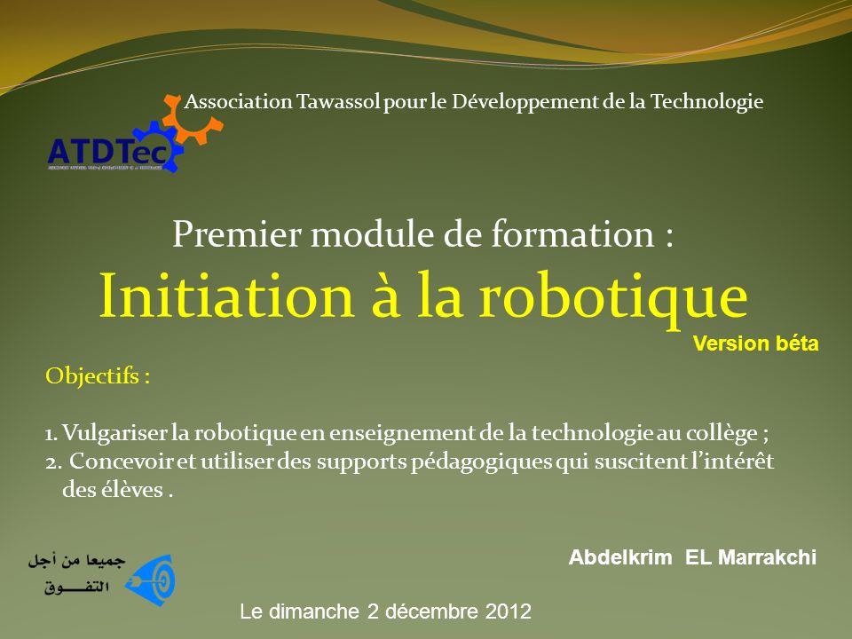 Association Tawassol pour le Développement de la Technologie Premier module de formation : Initiation à la robotique Objectifs : 1.Vulgariser la robot