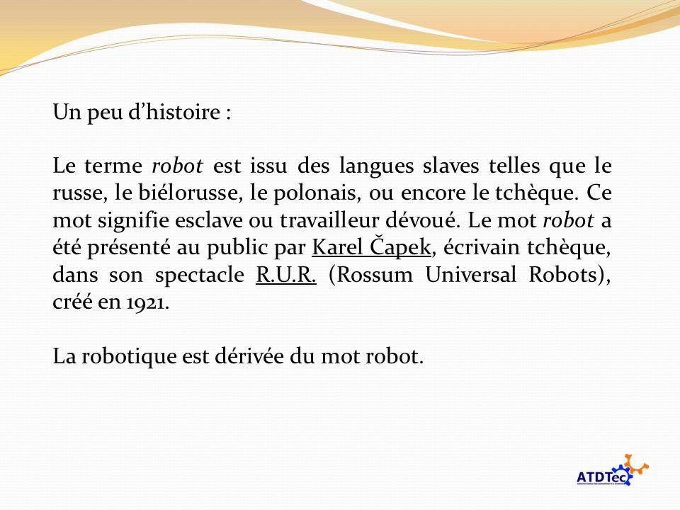 Un peu dhistoire : Le terme robot est issu des langues slaves telles que le russe, le biélorusse, le polonais, ou encore le tchèque. Ce mot signifie e