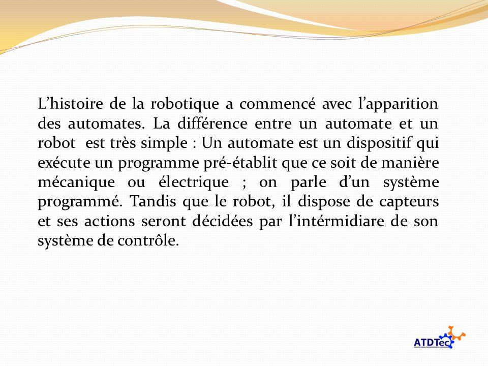 Lhistoire de la robotique a commencé avec lapparition des automates. La différence entre un automate et un robot est très simple : Un automate est un