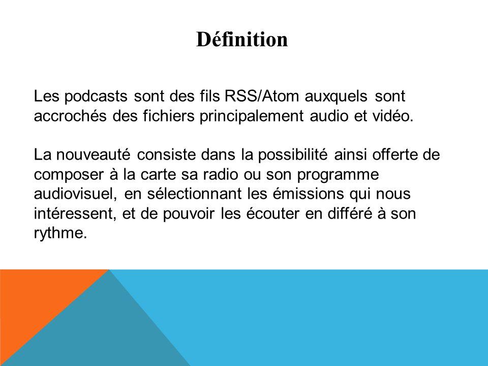 Définition Les podcasts sont des fils RSS/Atom auxquels sont accrochés des fichiers principalement audio et vidéo. La nouveauté consiste dans la possi