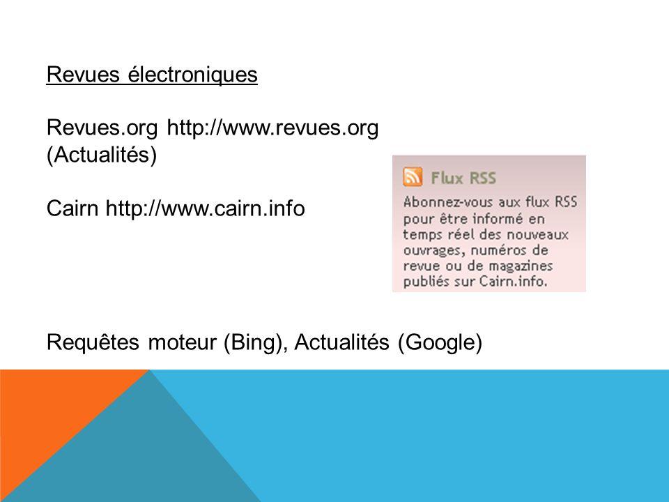 Revues électroniques Revues.org http://www.revues.org (Actualités) Cairn http://www.cairn.info Requêtes moteur (Bing), Actualités (Google)