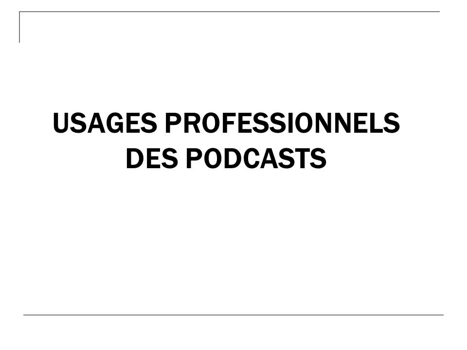 USAGES PROFESSIONNELS DES PODCASTS