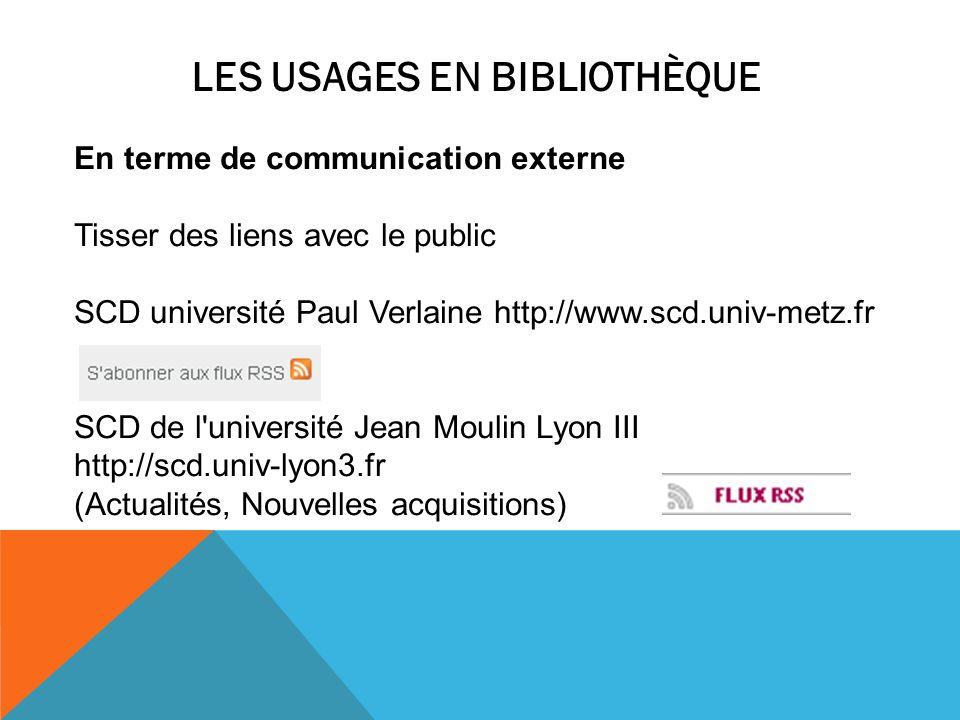 LES USAGES EN BIBLIOTHÈQUE En terme de communication externe Tisser des liens avec le public SCD université Paul Verlaine http://www.scd.univ-metz.fr