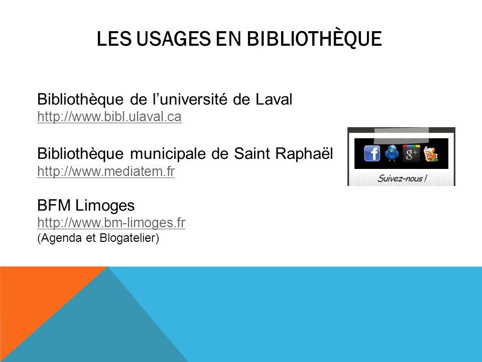 LES USAGES EN BIBLIOTHÈQUE Bibliothèque de luniversité de Laval http://www.bibl.ulaval.ca Bibliothèque municipale de Saint Raphaël http://www.mediatem