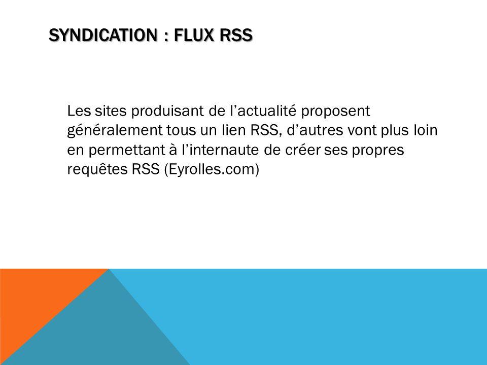 Les sites produisant de lactualité proposent généralement tous un lien RSS, dautres vont plus loin en permettant à linternaute de créer ses propres re