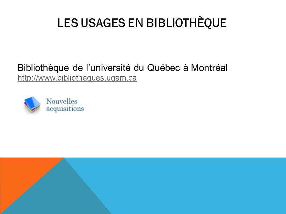LES USAGES EN BIBLIOTHÈQUE Bibliothèque de luniversité du Québec à Montréal http://www.bibliotheques.uqam.ca