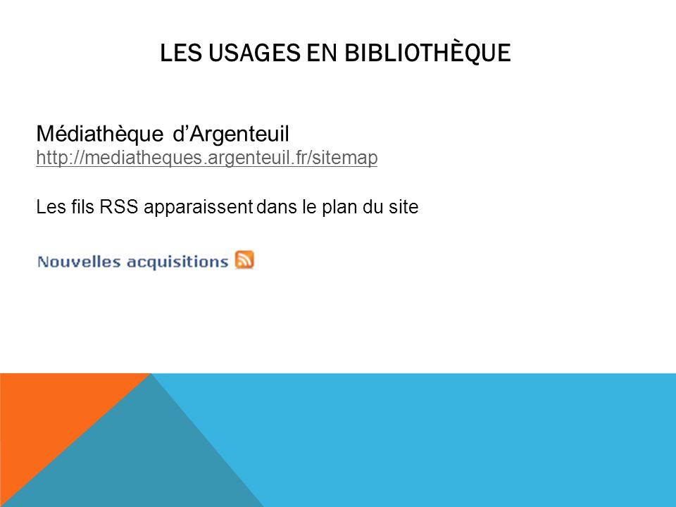 LES USAGES EN BIBLIOTHÈQUE Médiathèque dArgenteuil http://mediatheques.argenteuil.fr/sitemap Les fils RSS apparaissent dans le plan du site