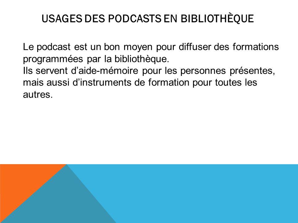USAGES DES PODCASTS EN BIBLIOTHÈQUE Le podcast est un bon moyen pour diffuser des formations programmées par la bibliothèque. Ils servent daide-mémoir
