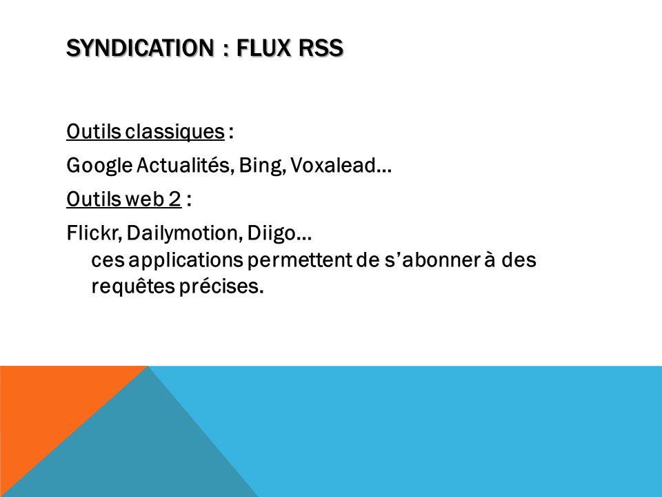 Outils classiques : Google Actualités, Bing, Voxalead… Outils web 2 : Flickr, Dailymotion, Diigo… ces applications permettent de sabonner à des requêt