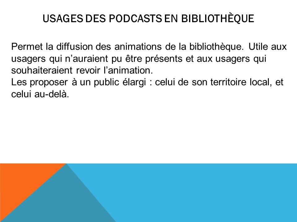 USAGES DES PODCASTS EN BIBLIOTHÈQUE Permet la diffusion des animations de la bibliothèque. Utile aux usagers qui nauraient pu être présents et aux usa