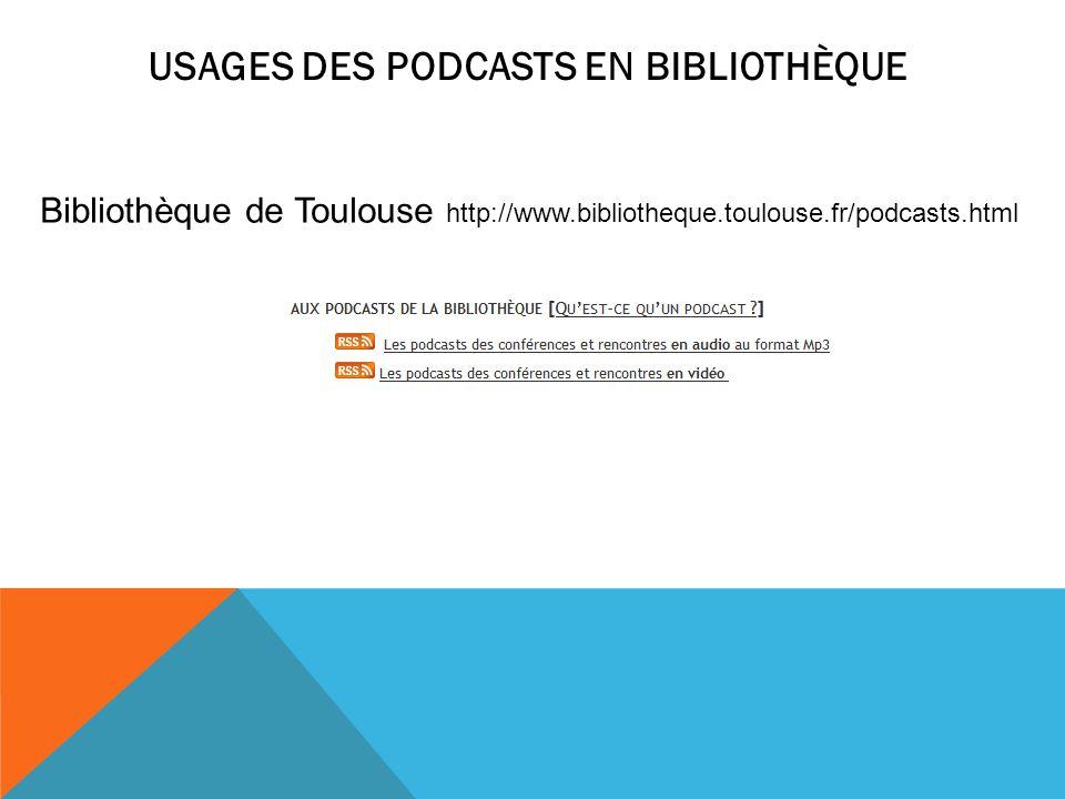 USAGES DES PODCASTS EN BIBLIOTHÈQUE Bibliothèque de Toulouse http://www.bibliotheque.toulouse.fr/podcasts.html