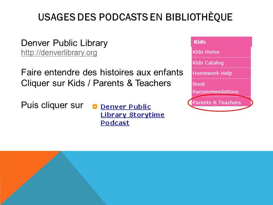 USAGES DES PODCASTS EN BIBLIOTHÈQUE Denver Public Library http://denverlibrary.org Faire entendre des histoires aux enfants Cliquer sur Kids / Parents