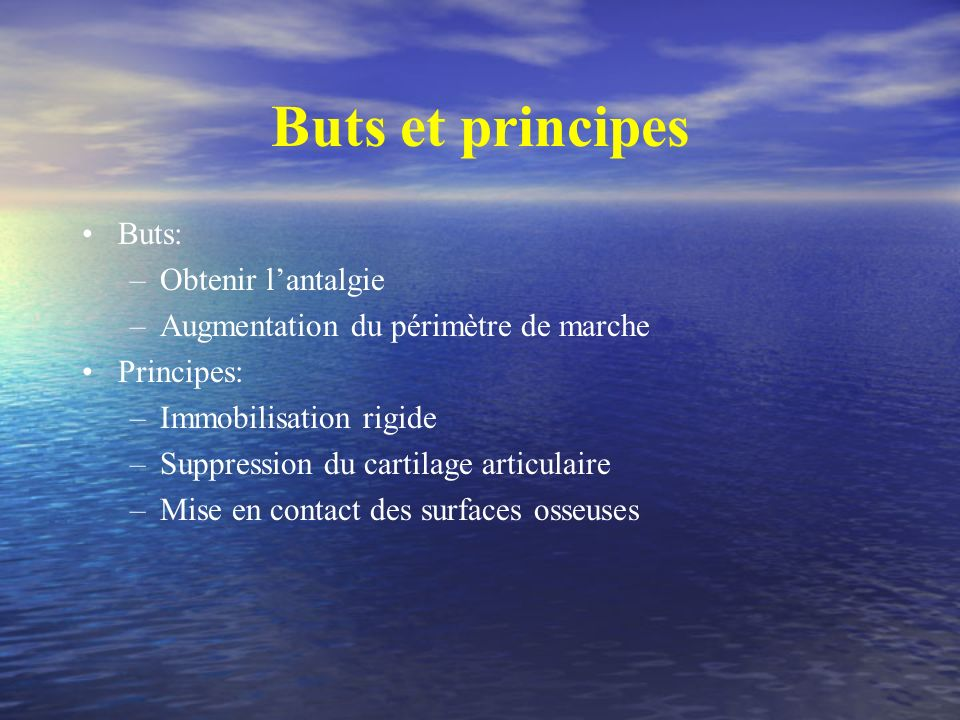 Buts et principes Buts: –Obtenir lantalgie –Augmentation du périmètre de marche Principes: –Immobilisation rigide –Suppression du cartilage articulair