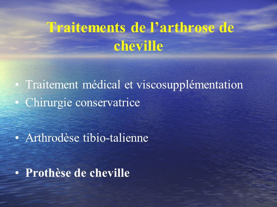 Traitements de larthrose de cheville Traitement médical et viscosupplémentation Chirurgie conservatrice Arthrodèse tibio-talienne Prothèse de cheville