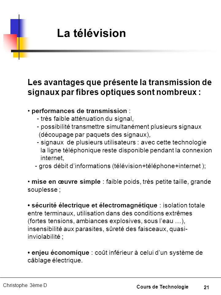 21 Christophe 3ème D Cours de Technologie La télévision Les avantages que présente la transmission de signaux par fibres optiques sont nombreux : perf
