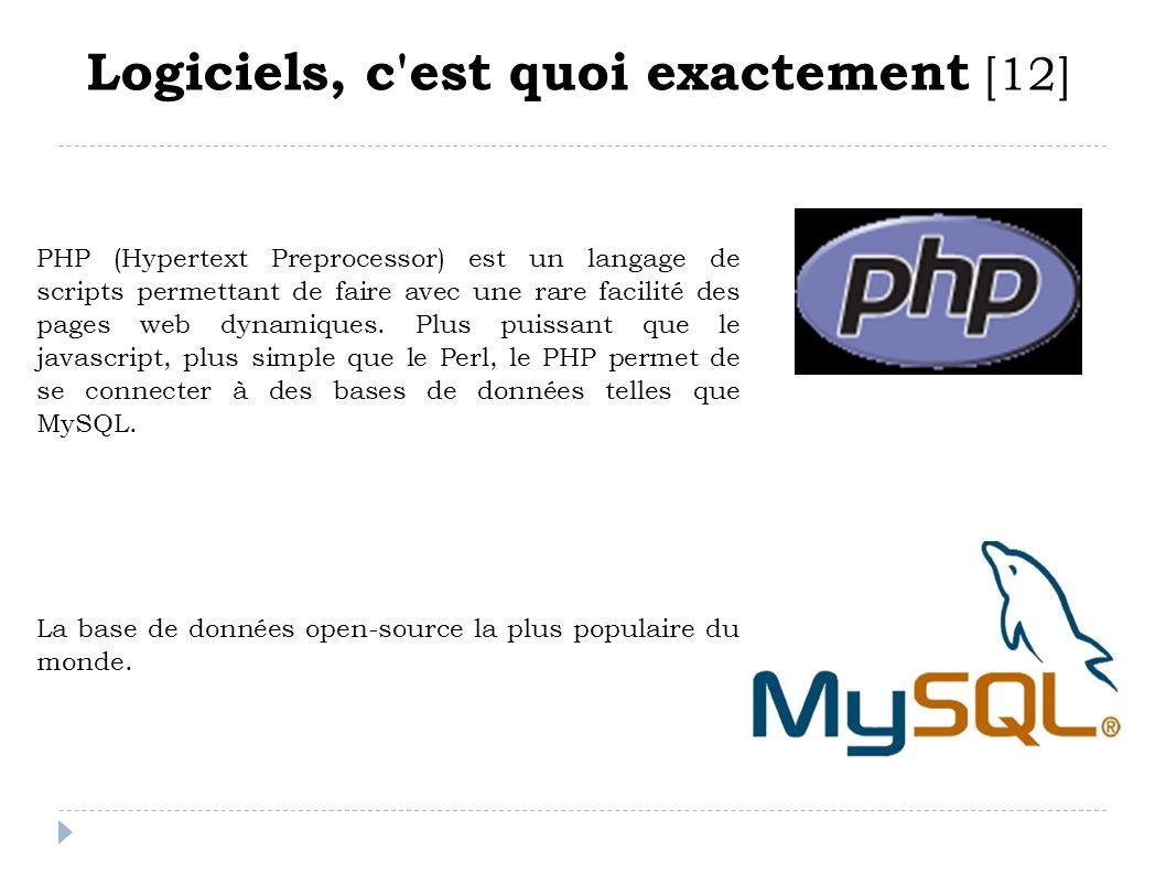 Logiciels, c'est quoi exactement [12] PHP (Hypertext Preprocessor) est un langage de scripts permettant de faire avec une rare facilité des pages web