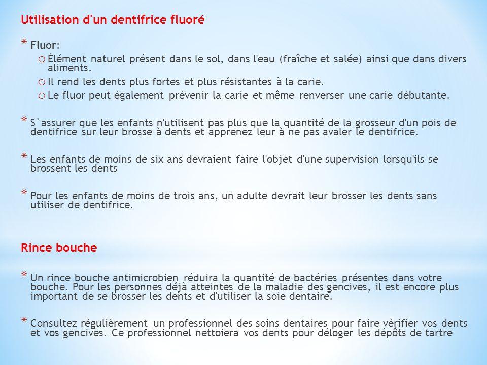 Utilisation d'un dentifrice fluoré * Fluor: o Élément naturel présent dans le sol, dans l'eau (fraîche et salée) ainsi que dans divers aliments. o Il