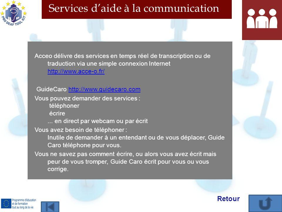 Services daide à la communication Acceo délivre des services en temps réel de transcription ou de traduction via une simple connexion Internet http://www.acce-o.fr/ http://www.acce-o.fr/ GuideCaro http://www.guidecaro.comhttp://www.guidecaro.com Vous pouvez demander des services : téléphoner écrire...