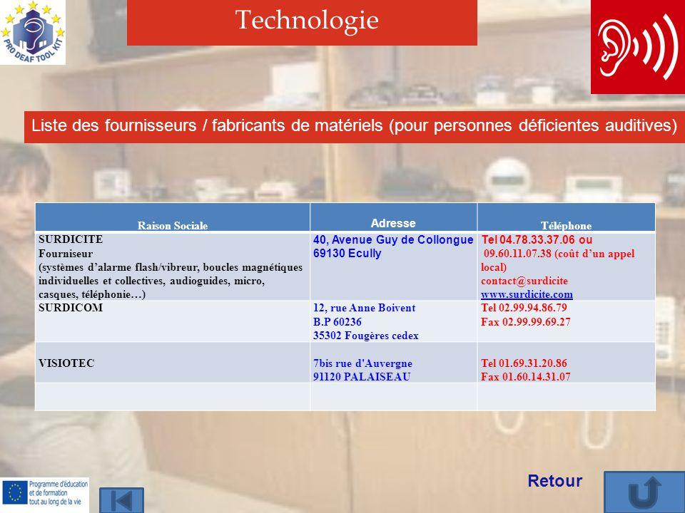Technologie Liste des fournisseurs / fabricants de matériels (pour personnes déficientes auditives) Retour Raison Sociale Adresse Téléphone SURDICITE