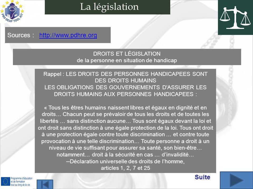 La législation DROITS ET LÉGISLATION de la personne en situation de handicap Sources : http://www.pdhre.orghttp://www.pdhre.org Rappel : LES DROITS DE