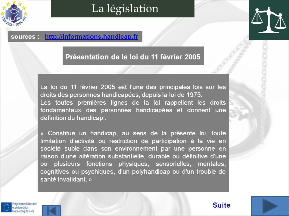 Présentation de la loi du 11 février 2005 sources : http://informations.handicap.frhttp://informations.handicap.fr La loi du 11 février 2005 est l une des principales lois sur les droits des personnes handicapées, depuis la loi de 1975.