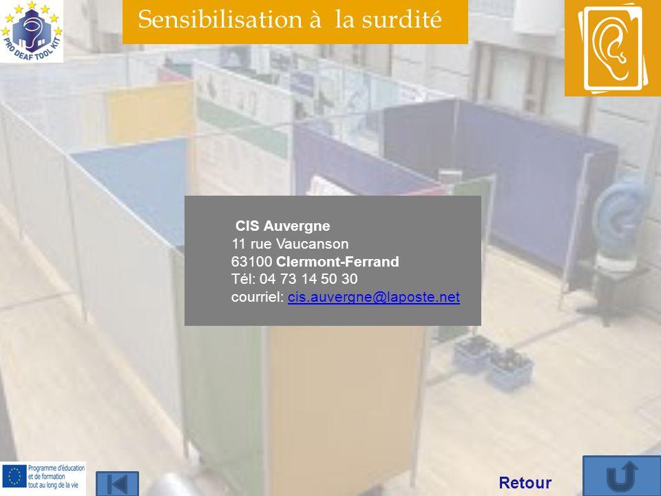 Sensibilisation à la surdité CIS Auvergne 11 rue Vaucanson 63100 Clermont-Ferrand Tél: 04 73 14 50 30 courriel: cis.auvergne@laposte.netcis.auvergne@laposte.net Retour
