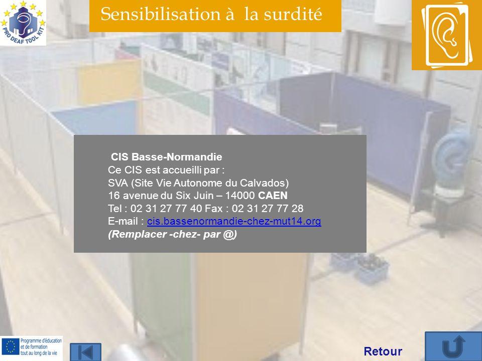 Sensibilisation à la surdité CIS Basse-Normandie Ce CIS est accueilli par : SVA (Site Vie Autonome du Calvados) 16 avenue du Six Juin – 14000 CAEN Tel