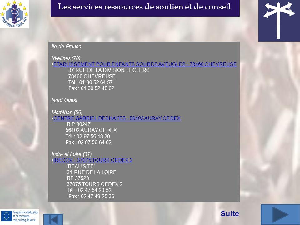 Ile-de-France Yvelines (78) ETABLISSEMENT POUR ENFANTS SOURDS AVEUGLES - 78460 CHEVREUSE 37 RUE DE LA DIVISION LECLERC 78460 CHEVREUSE Tél : 01 30 52 64 57 Fax : 01 30 52 48 62 Nord-Ouest Morbihan (56) CENTRE GABRIEL DESHAYES - 56402 AURAY CEDEX B.P 30247 56402 AURAY CEDEX Tél : 02 97 56 48 20 Fax : 02 97 56 64 62 Indre-et-Loire (37) IRECOV - 37075 TOURS CEDEX 2 BEAU SITE 31 RUE DE LA LOIRE BP 37523 37075 TOURS CEDEX 2 Tél : 02 47 54 20 52 Fax : 02 47 49 25 36 Suite Les services ressources de soutien et de conseil