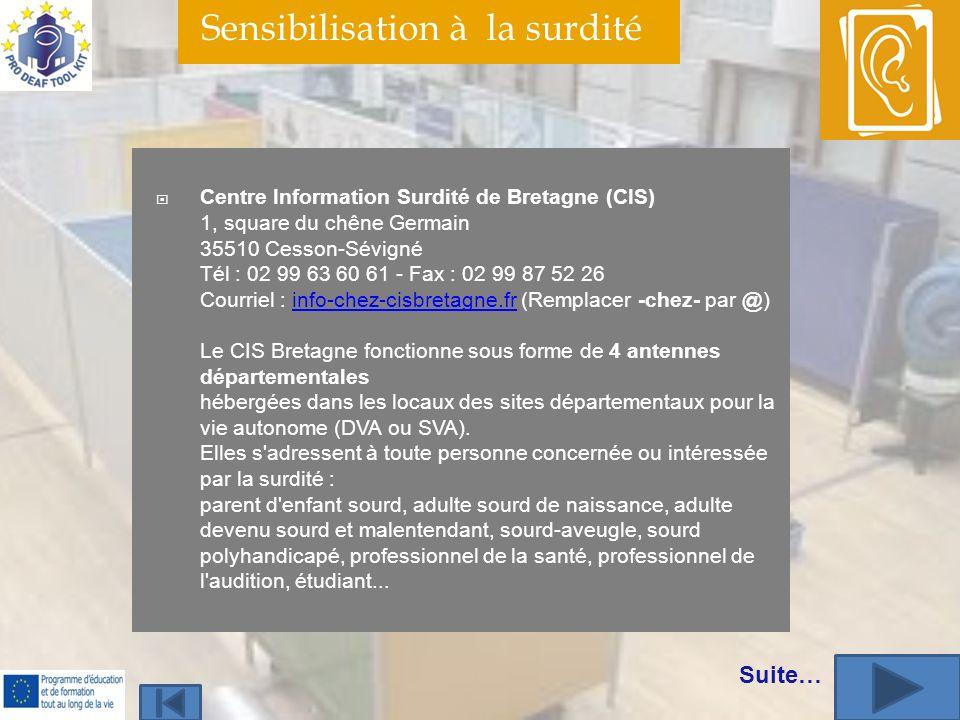 Sensibilisation à la surdité Centre Information Surdité de Bretagne (CIS) 1, square du chêne Germain 35510 Cesson-Sévigné Tél : 02 99 63 60 61 - Fax :