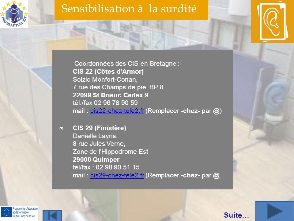 Sensibilisation à la surdité Coordonnées des CIS en Bretagne : CIS 22 (Côtes d'Armor) Soizic Monfort-Conan, 7 rue des Champs de pie, BP 8 22099 St Bri