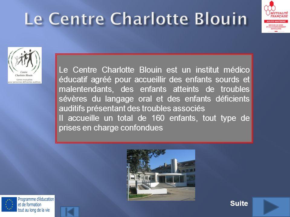 Le Centre Charlotte Blouin est un institut médico éducatif agréé pour accueillir des enfants sourds et malentendants, des enfants atteints de troubles sévères du langage oral et des enfants déficients auditifs présentant des troubles associés Il accueille un total de 160 enfants, tout type de prises en charge confondues Suite