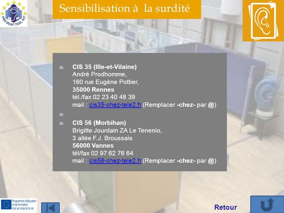Sensibilisation à la surdité CIS 35 (Ille-et-Vilaine) André Prodhomme, 160 rue Eugène Pottier, 35000 Rennes tél./fax 02 23 40 48 39 mail : cis35-chez-