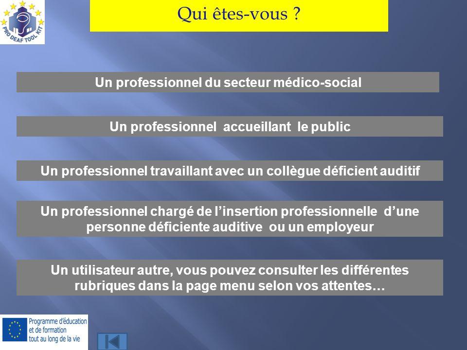 Un professionnel du secteur médico-social Un professionnel accueillant le public Un professionnel travaillant avec un collègue déficient auditif Qui ê