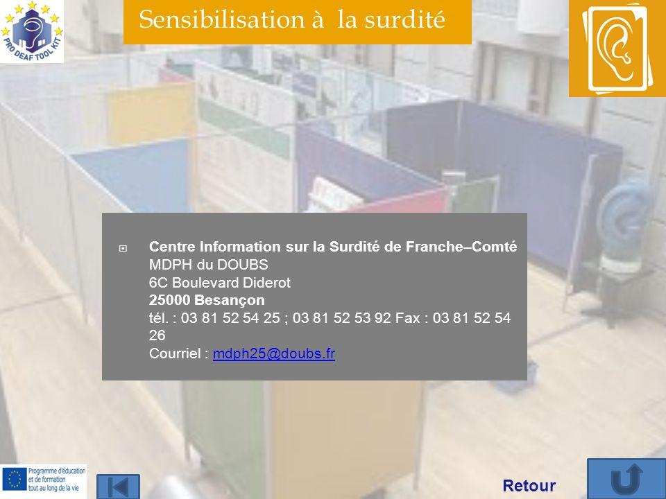Sensibilisation à la surdité Centre Information sur la Surdité de Franche–Comté MDPH du DOUBS 6C Boulevard Diderot 25000 Besançon tél. : 03 81 52 54 2